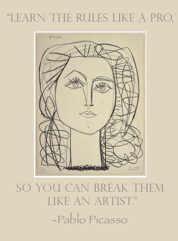 Break the rules, learn the rules, Picasso quote