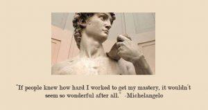 Michelangelo, Hard Work