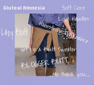 gluteal amnesia, hamstring dominance, blogger butt, lazy butt, butt sweater