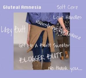 gluteal amnesia, hamstring dominance, blogger butt, lazy butt, butt sweater