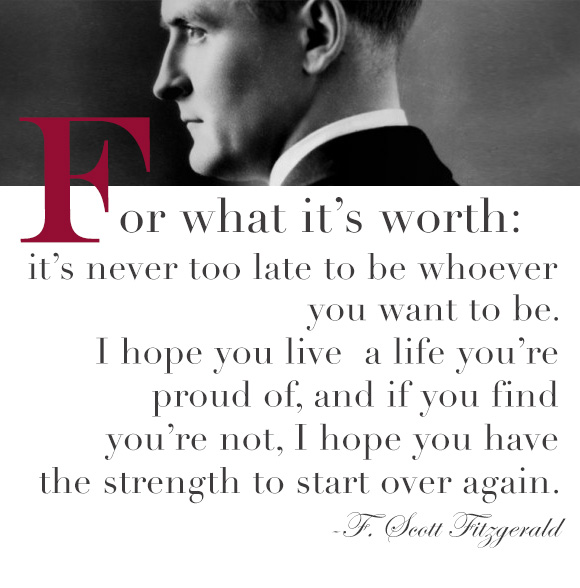 F.Scott Fitzgerald quote - It's never too late.... on www.CourtneyPrice.com