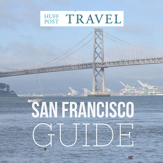 San Francisco Travel Guide- What to See, where to eat. www.CourtneyPrice.com