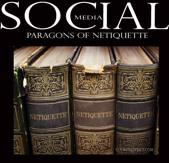 Social Media: Paragons of Netiquette on www.CourtneyPrice.com http://wp.me/p2e5e8-4Ai