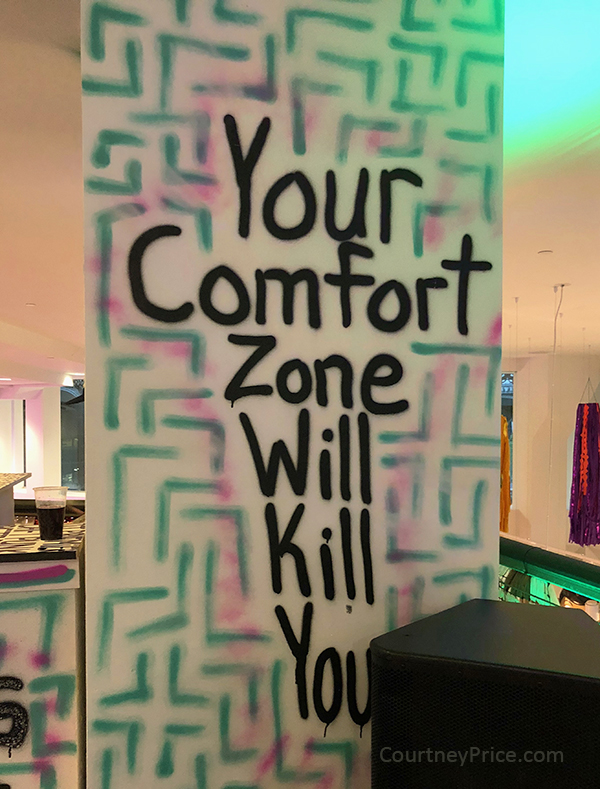 your comfort zone will kill you, more on this popup exhibit at www.CourtneyPrice.com